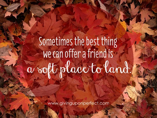 On Being a Soft Place to Land