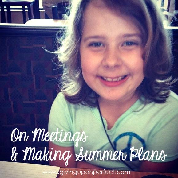 On Meetings & Making Summer Plans