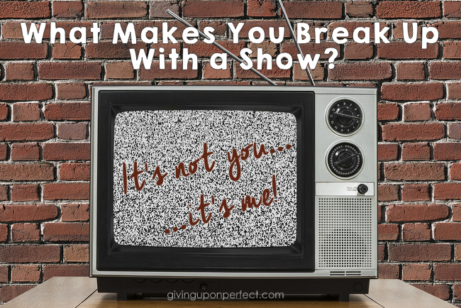 When Do You Break Up with a TV Show?