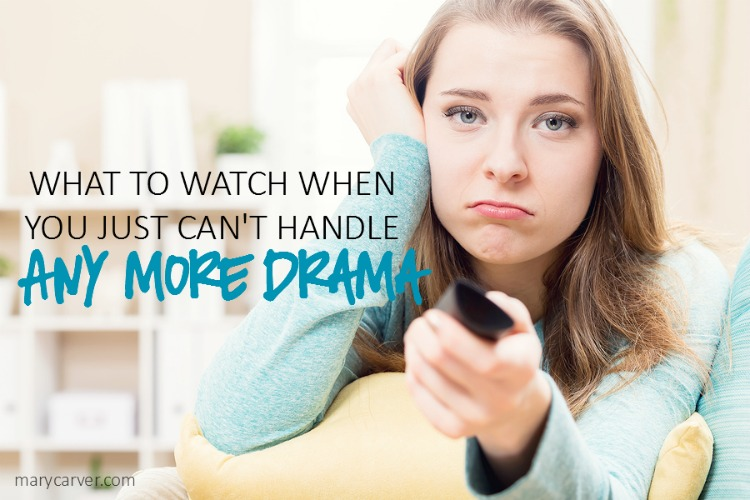 What to Watch When You Can't Handle More Drama