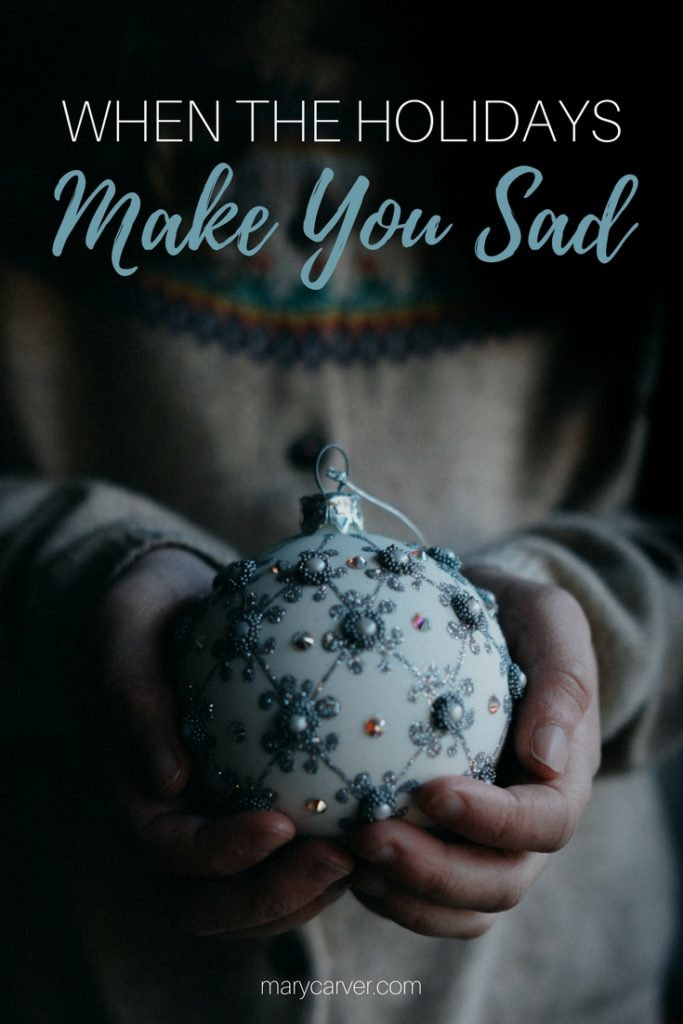 When the Holidays Make You Sad | marycarver.com